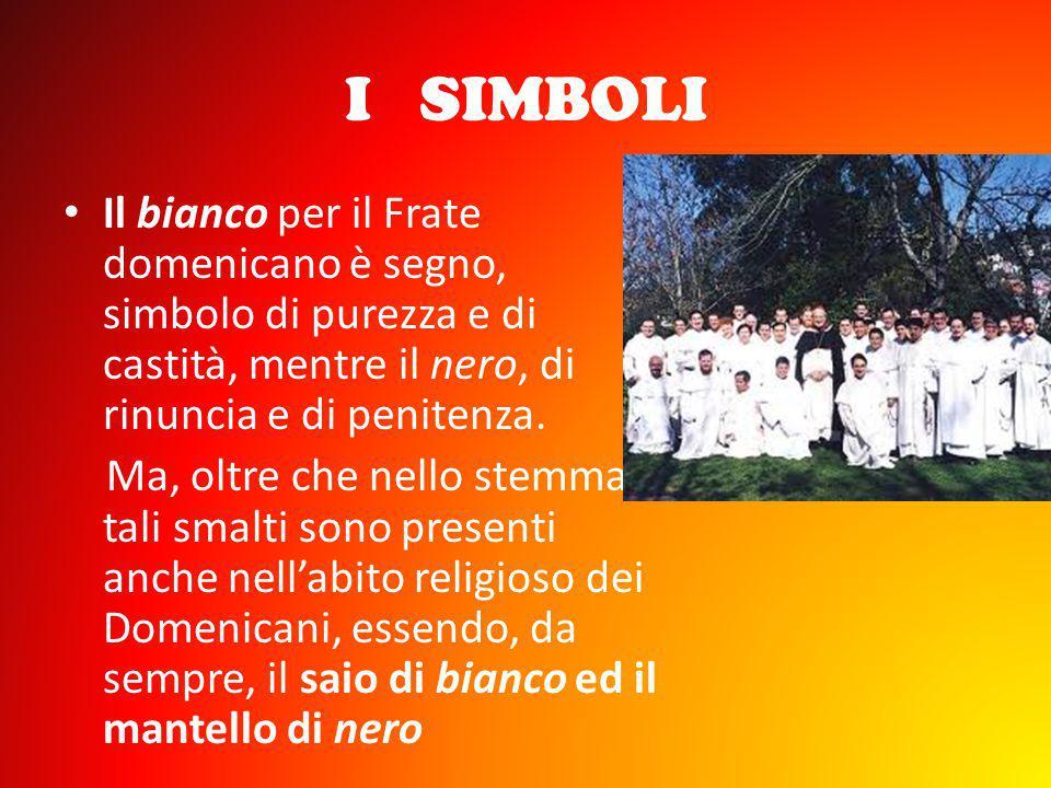 I SIMBOLI Il bianco per il Frate domenicano è segno, simbolo di purezza e di castità, mentre il nero, di rinuncia e di penitenza.