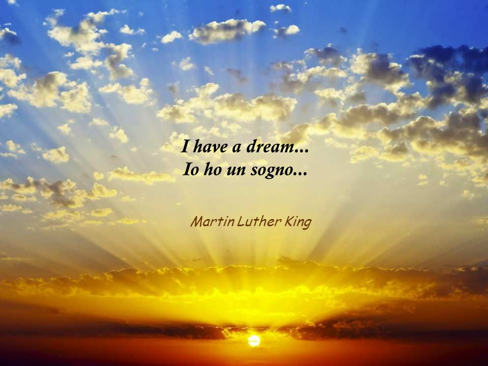 I have a dream... Io ho un sogno...