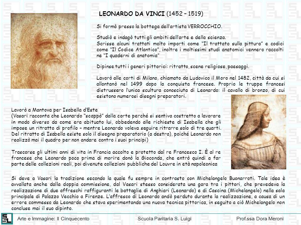 LEONARDO DA VINCI (1452 – 1519) Si formò presso la bottega dell'artista VERROCCHIO. Studiò e indagò tutti gli ambiti dell'arte e della scienza.