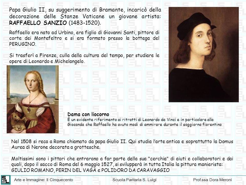 Papa Giulio II, su suggerimento di Bramante, incaricò della decorazione delle Stanze Vaticane un giovane artista: RAFFAELLO SANZIO (1483-1520).