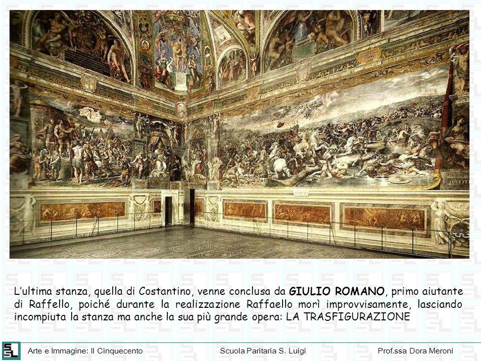 L'ultima stanza, quella di Costantino, venne conclusa da GIULIO ROMANO, primo aiutante di Raffello, poiché durante la realizzazione Raffaello morì improvvisamente, lasciando incompiuta la stanza ma anche la sua più grande opera: LA TRASFIGURAZIONE