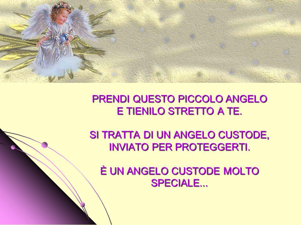 PRENDI QUESTO PICCOLO ANGELO E TIENILO STRETTO A TE