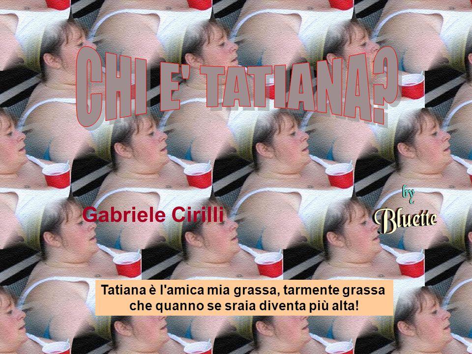 CHI E TATIANA Gabriele Cirilli