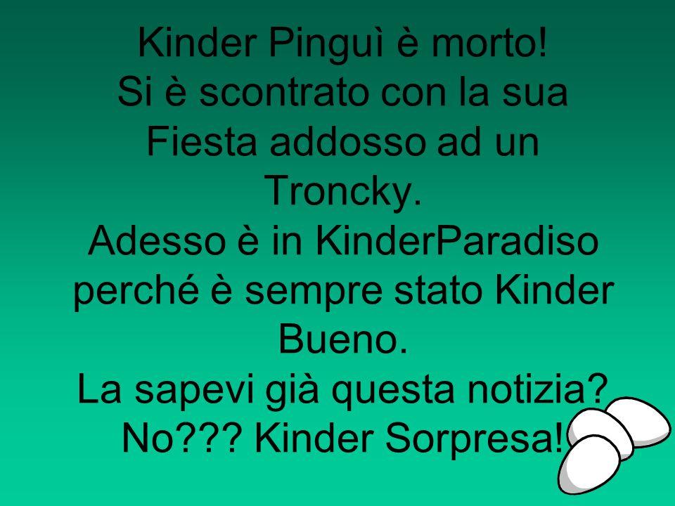 Kinder Pinguì è morto. Si è scontrato con la sua Fiesta addosso ad un Troncky.