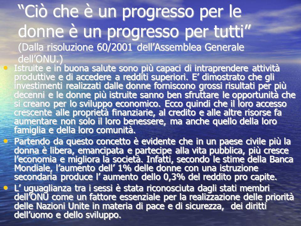 Ciò che è un progresso per le donne è un progresso per tutti (Dalla risoluzione 60/2001 dell'Assemblea Generale dell'ONU.)