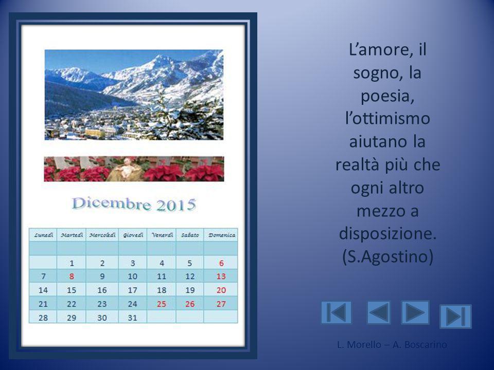 L'amore, il sogno, la poesia, l'ottimismo aiutano la realtà più che ogni altro mezzo a disposizione. (S.Agostino)
