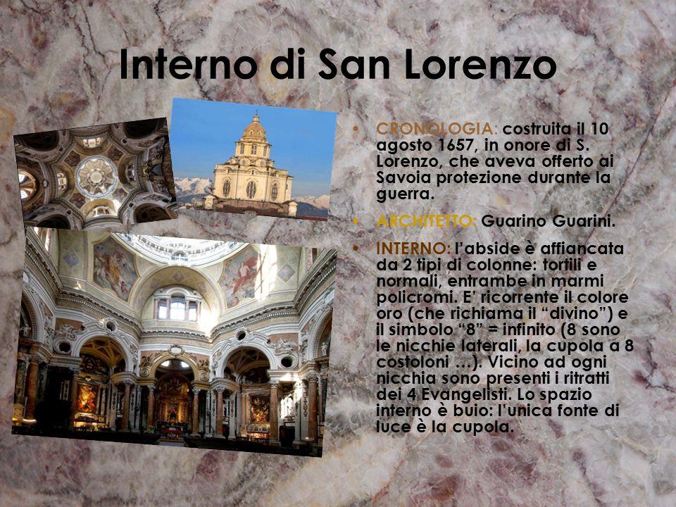 Interno di San Lorenzo CRONOLOGIA: costruita il 10 agosto 1657, in onore di S. Lorenzo, che aveva offerto ai Savoia protezione durante la guerra.