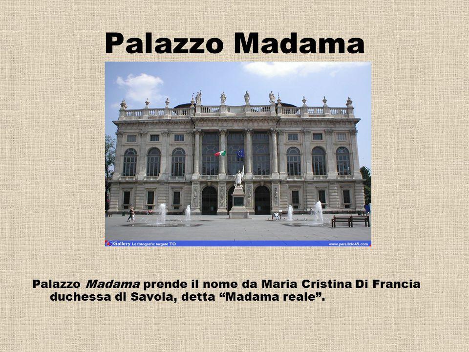 Palazzo Madama Palazzo Madama prende il nome da Maria Cristina Di Francia duchessa di Savoia, detta Madama reale .