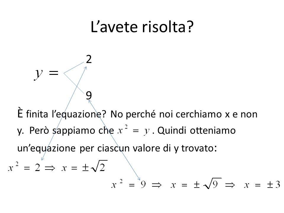 L'avete risolta 2. 9. È finita l'equazione No perché noi cerchiamo x e non. y. Però sappiamo che . Quindi otteniamo.