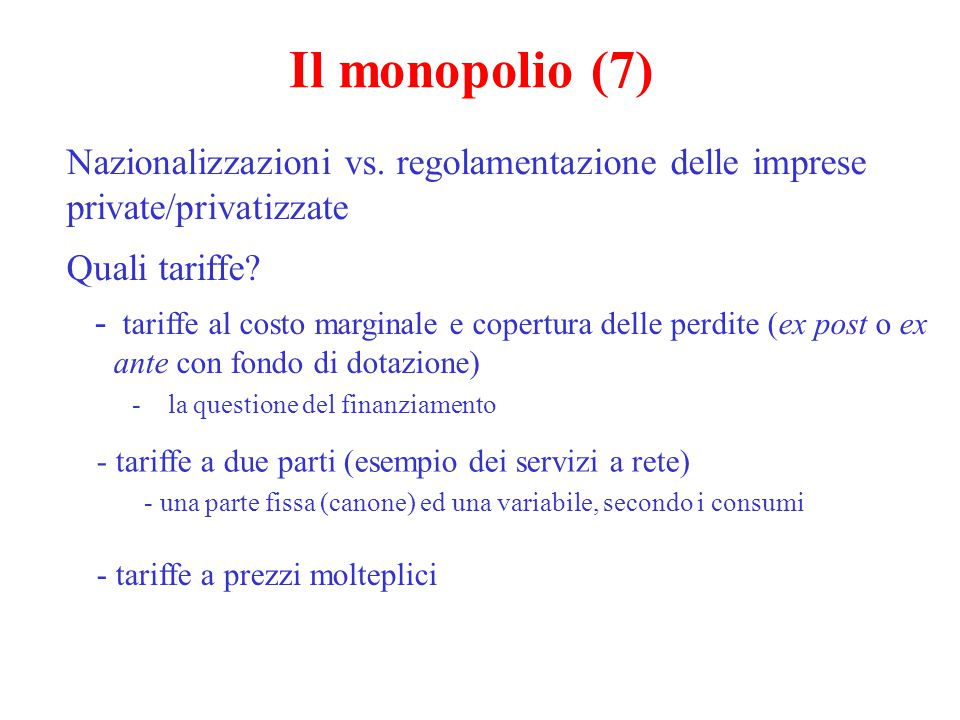 Il monopolio (7) Nazionalizzazioni vs. regolamentazione delle imprese private/privatizzate. Quali tariffe