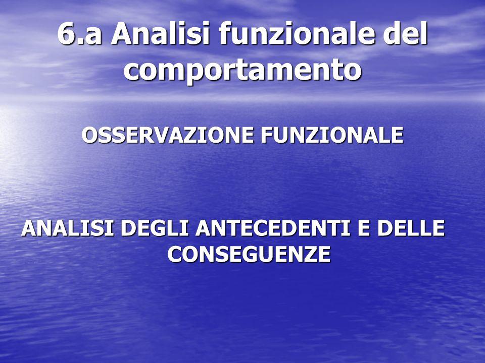 6.a Analisi funzionale del comportamento OSSERVAZIONE FUNZIONALE