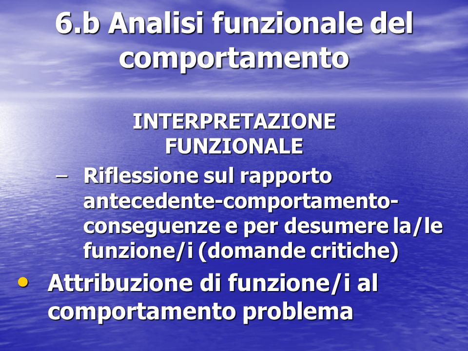 6.b Analisi funzionale del comportamento INTERPRETAZIONE FUNZIONALE