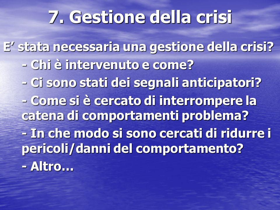 7. Gestione della crisi E' stata necessaria una gestione della crisi