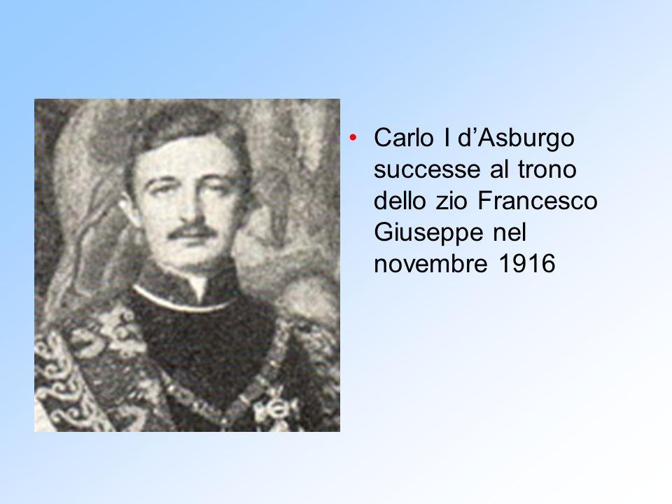 Carlo I d'Asburgo successe al trono dello zio Francesco Giuseppe nel novembre 1916