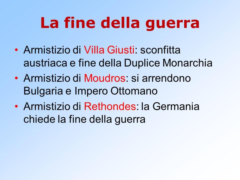 La fine della guerra Armistizio di Villa Giusti: sconfitta austriaca e fine della Duplice Monarchia.