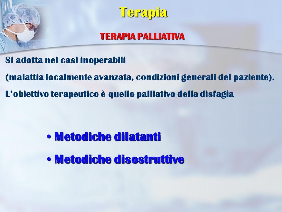Terapia Metodiche dilatanti Metodiche disostruttive TERAPIA PALLIATIVA