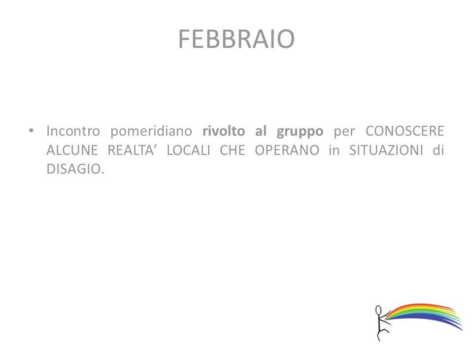 FEBBRAIO Incontro pomeridiano rivolto al gruppo per CONOSCERE ALCUNE REALTA' LOCALI CHE OPERANO in SITUAZIONI di DISAGIO.