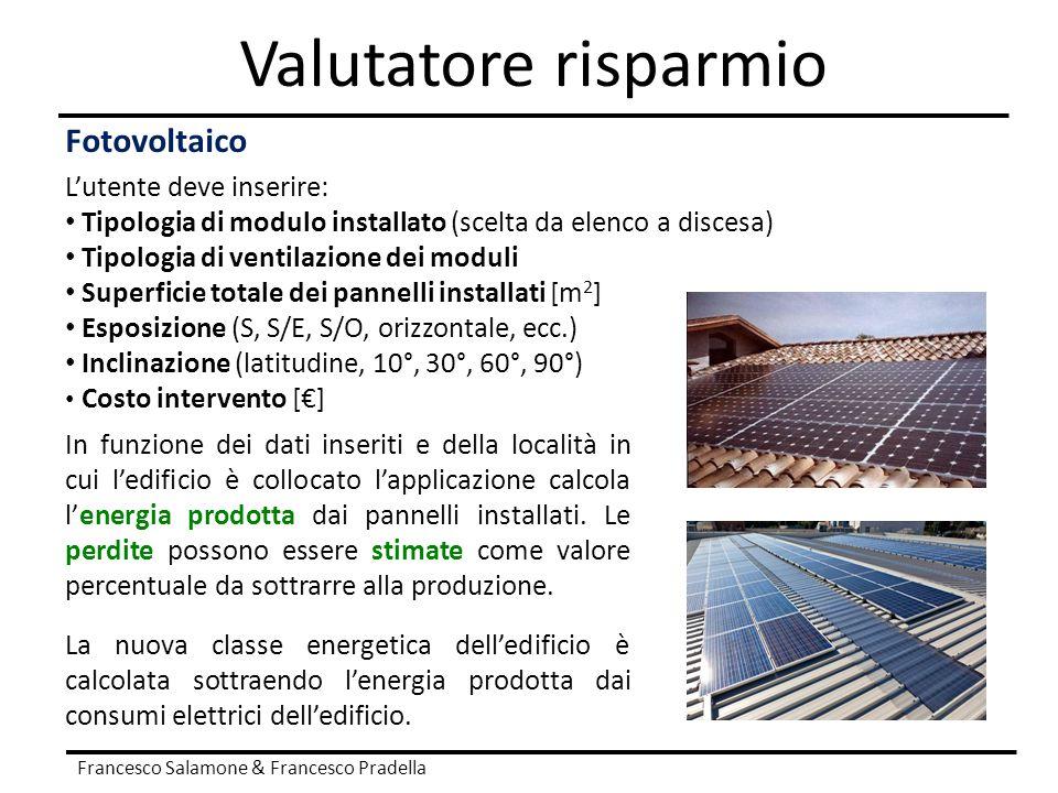 Valutatore risparmio Fotovoltaico L'utente deve inserire: