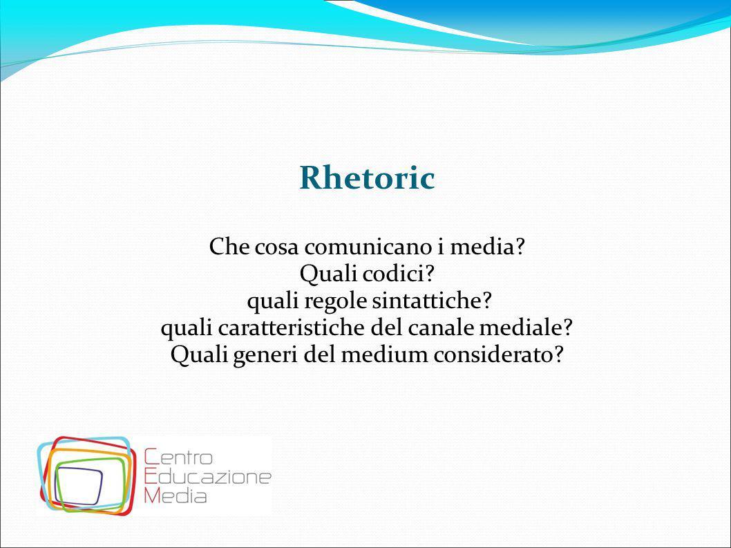 Rhetoric Che cosa comunicano i media Quali codici