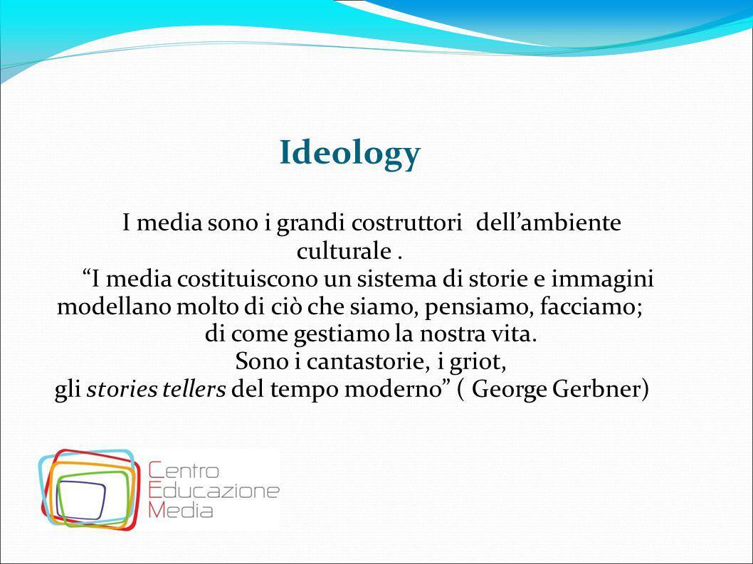 Ideology I media sono i grandi costruttori dell'ambiente culturale .