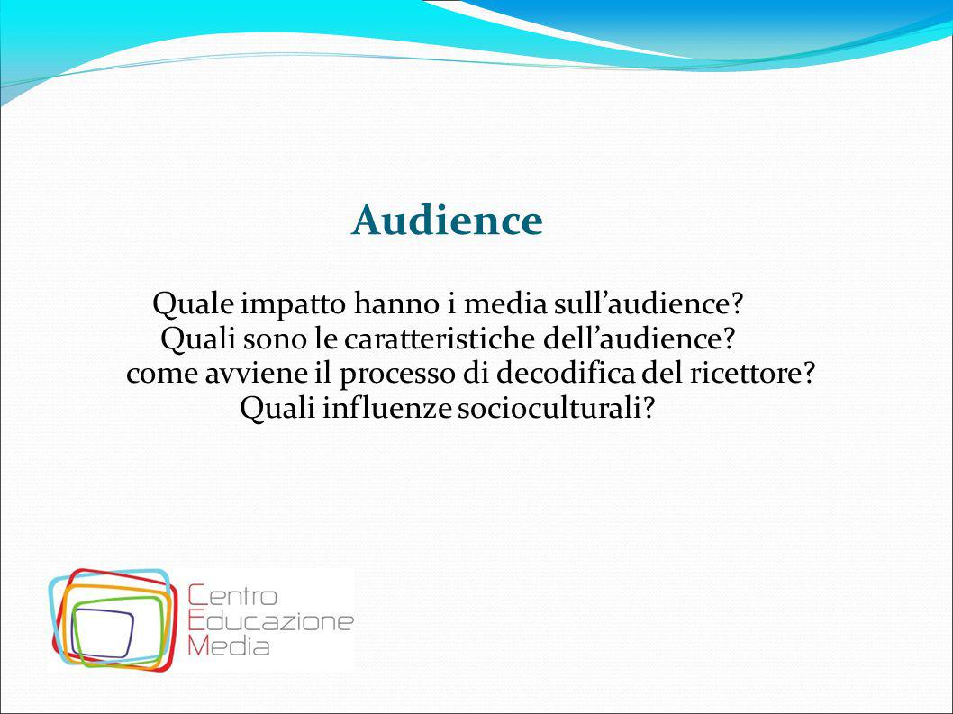 Audience Quale impatto hanno i media sull'audience
