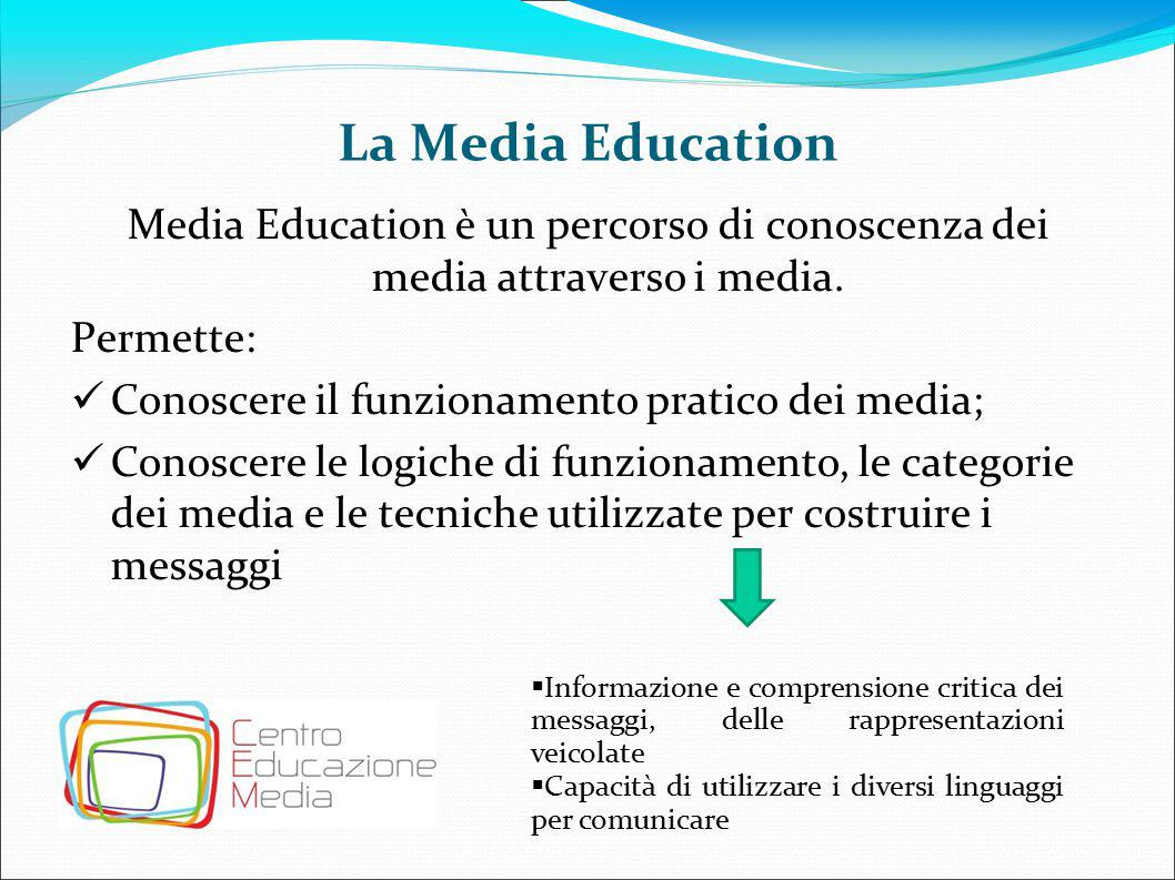 La Media Education Media Education è un percorso di conoscenza dei media attraverso i media. Permette:
