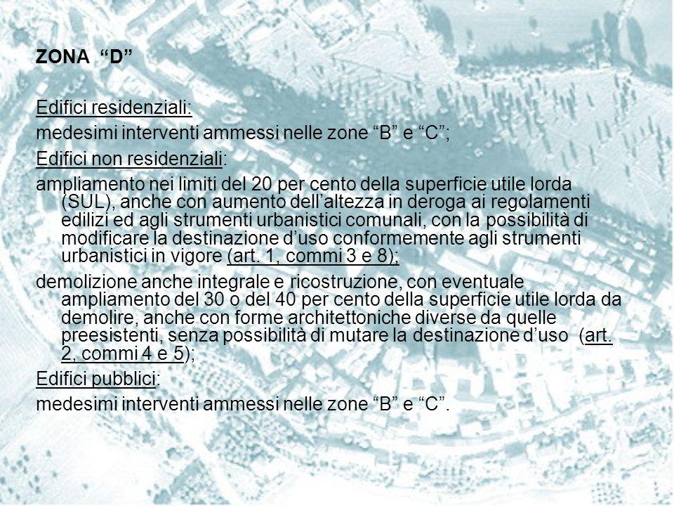 ZONA D Edifici residenziali: medesimi interventi ammessi nelle zone B e C ; Edifici non residenziali: