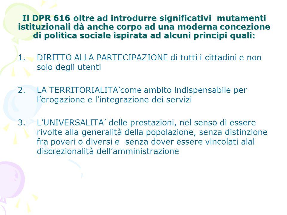 Il DPR 616 oltre ad introdurre significativi mutamenti istituzionali dà anche corpo ad una moderna concezione di politica sociale ispirata ad alcuni principi quali: