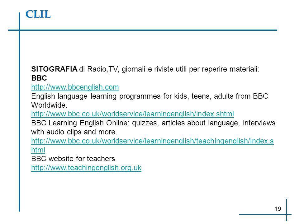 CLIL SITOGRAFIA di Radio,TV, giornali e riviste utili per reperire materiali: BBC. http://www.bbcenglish.com.