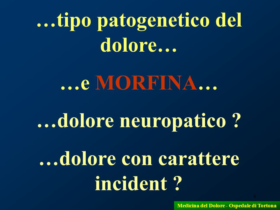 …tipo patogenetico del dolore… …e MORFINA… …dolore neuropatico