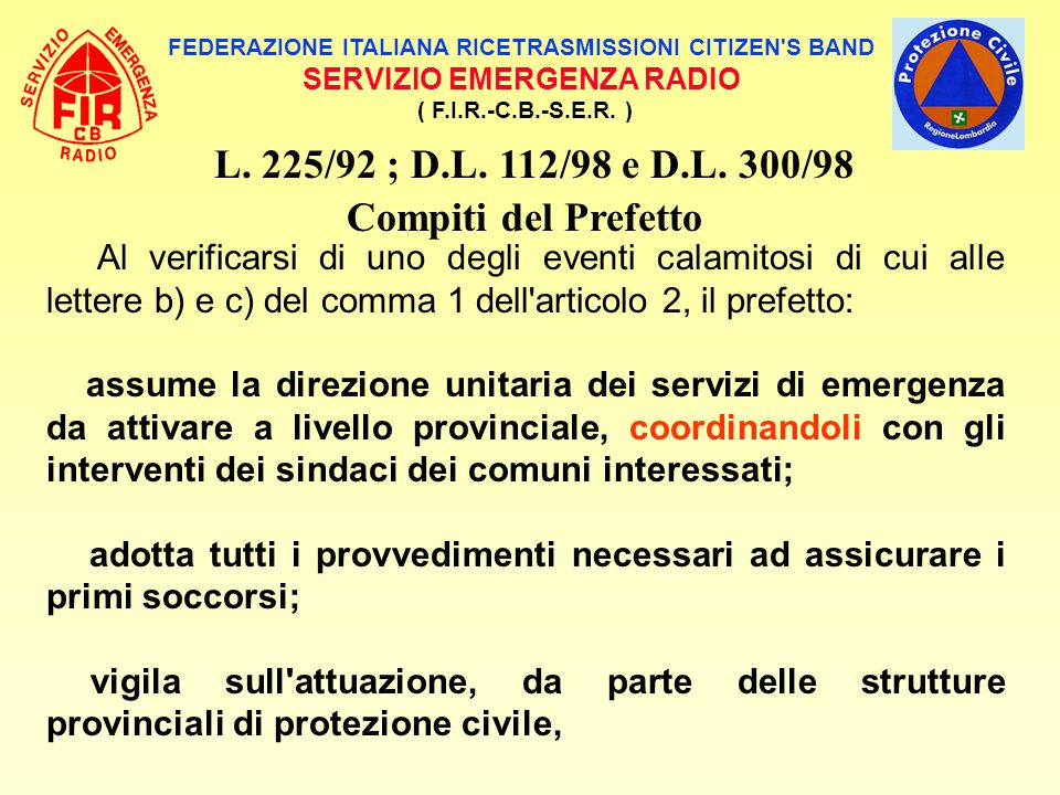 L. 225/92 ; D.L. 112/98 e D.L. 300/98 Compiti del Prefetto