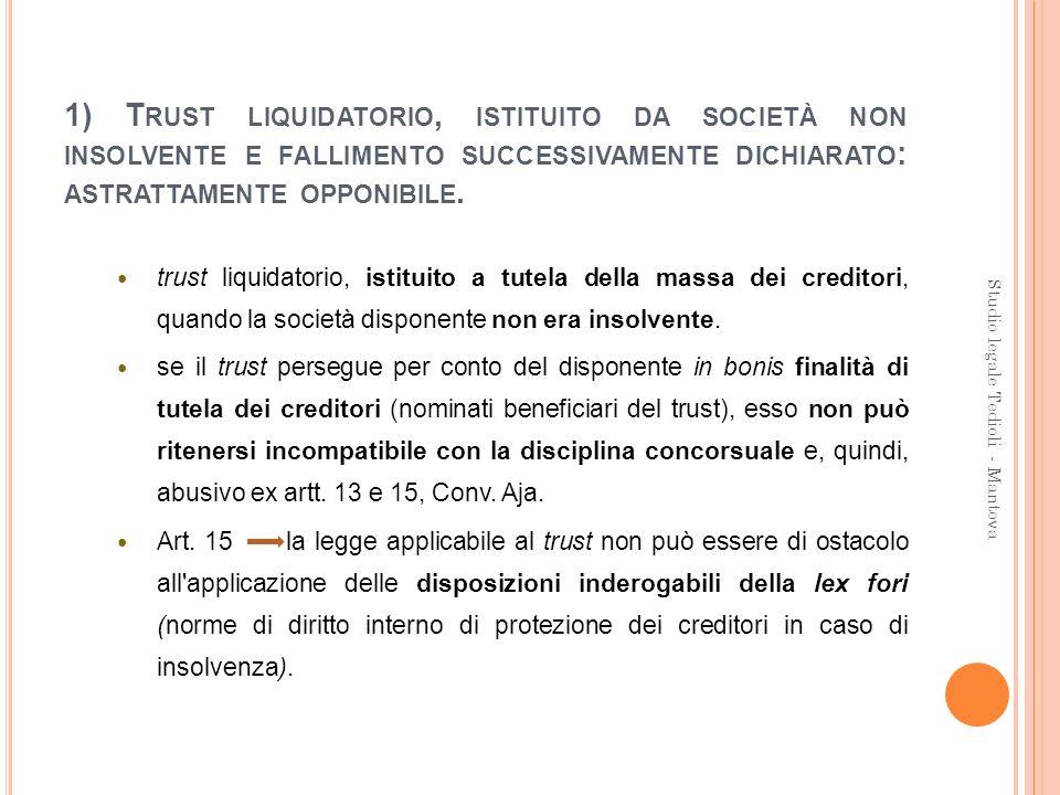 1) Trust liquidatorio, istituito da società non insolvente e fallimento successivamente dichiarato: astrattamente opponibile.