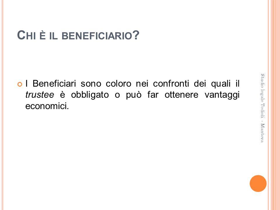 Chi è il beneficiario I Beneficiari sono coloro nei confronti dei quali il trustee è obbligato o può far ottenere vantaggi economici.