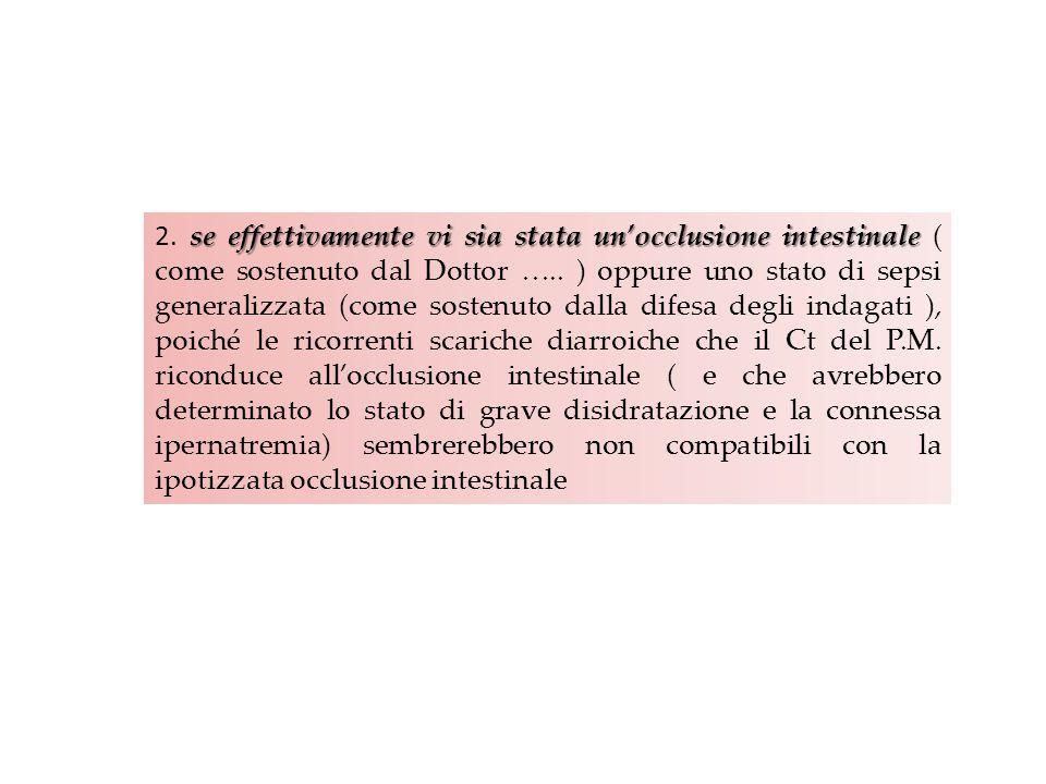 2. se effettivamente vi sia stata un'occlusione intestinale ( come sostenuto dal Dottor …..