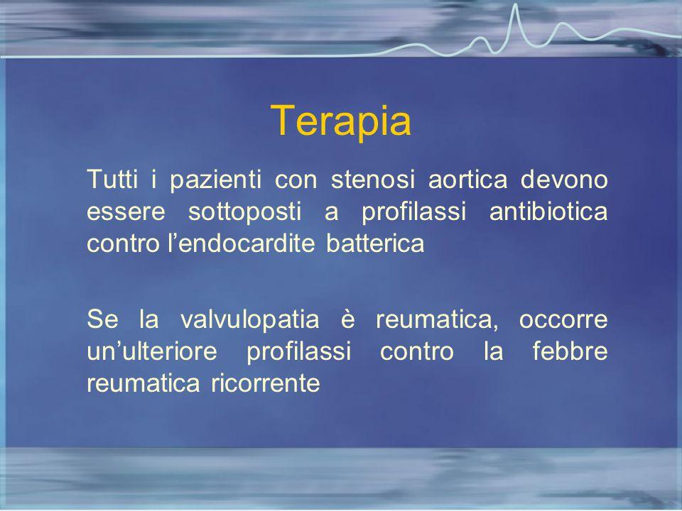 Terapia Tutti i pazienti con stenosi aortica devono essere sottoposti a profilassi antibiotica contro l'endocardite batterica.