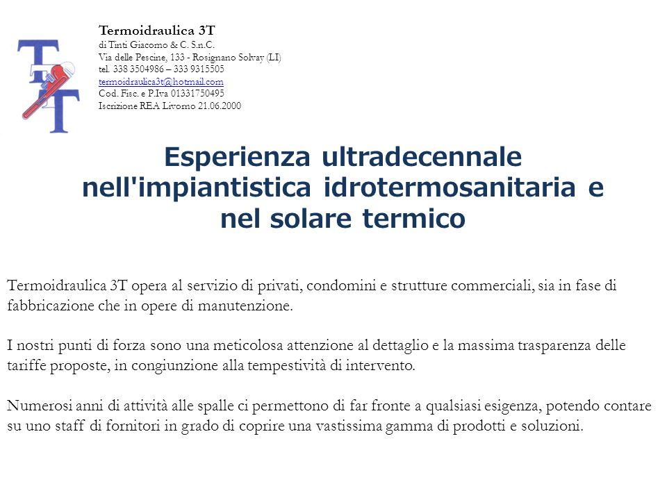 Termoidraulica 3T di Tinti Giacomo & C. S.n.C. Via delle Pescine, 133 - Rosignano Solvay (LI) tel. 338 3504986 – 333 9315505.
