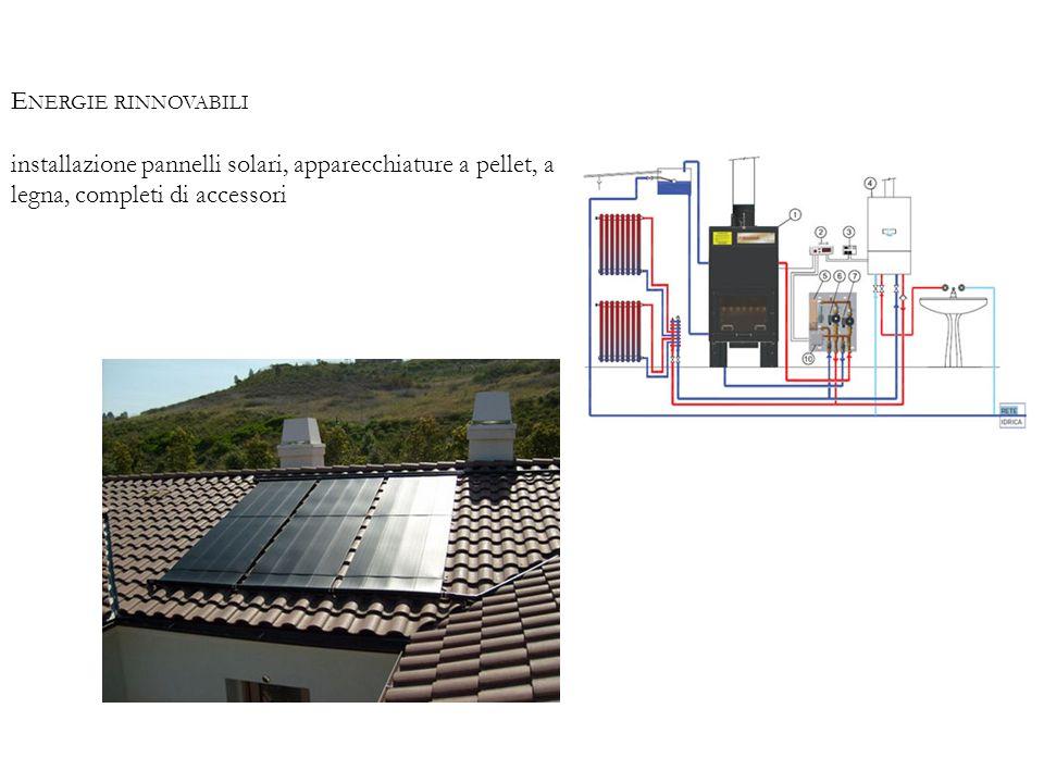 Energie rinnovabili installazione pannelli solari, apparecchiature a pellet, a legna, completi di accessori.