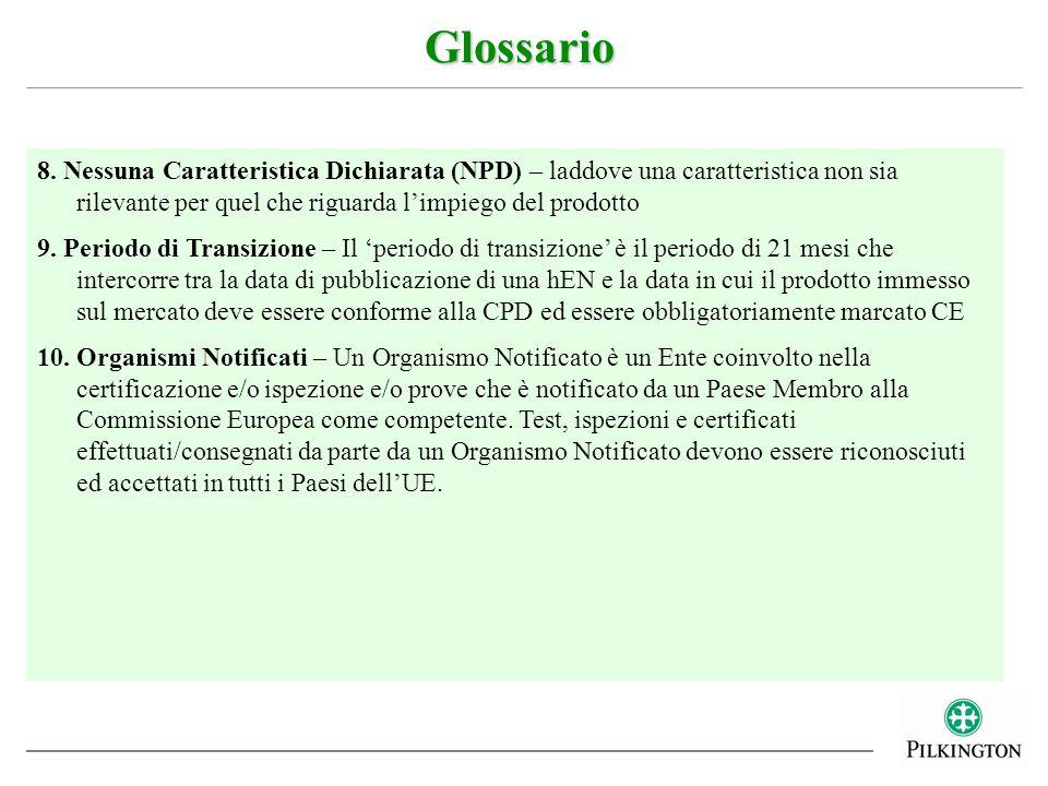 Glossario8. Nessuna Caratteristica Dichiarata (NPD) – laddove una caratteristica non sia rilevante per quel che riguarda l'impiego del prodotto.