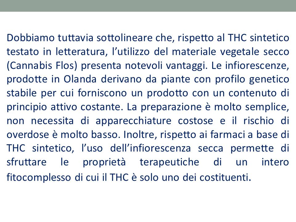 Dobbiamo tuttavia sottolineare che, rispetto al THC sintetico testato in letteratura, l'utilizzo del materiale vegetale secco (Cannabis Flos) presenta notevoli vantaggi.