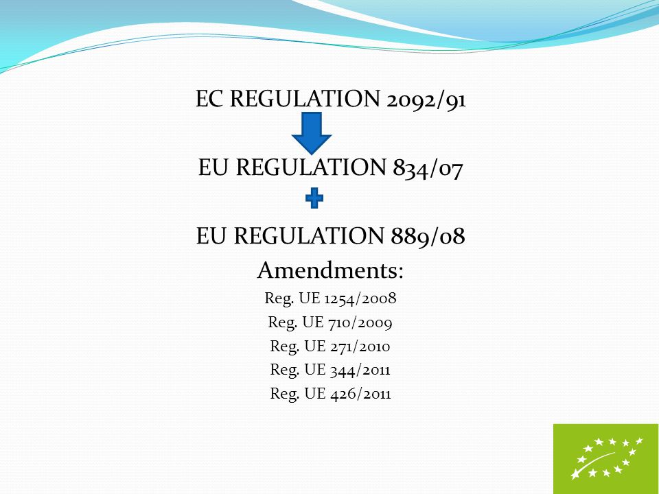 EC REGULATION 2092/91 EU REGULATION 834/07 EU REGULATION 889/08