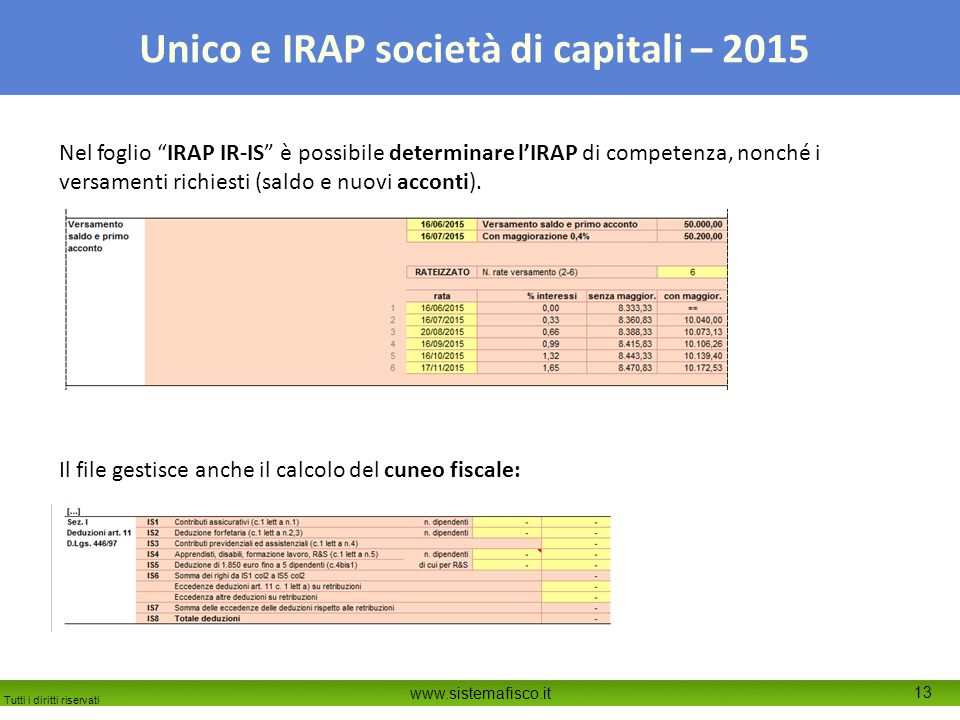 Nel foglio IRAP IR-IS è possibile determinare l'IRAP di competenza, nonché i versamenti richiesti (saldo e nuovi acconti).