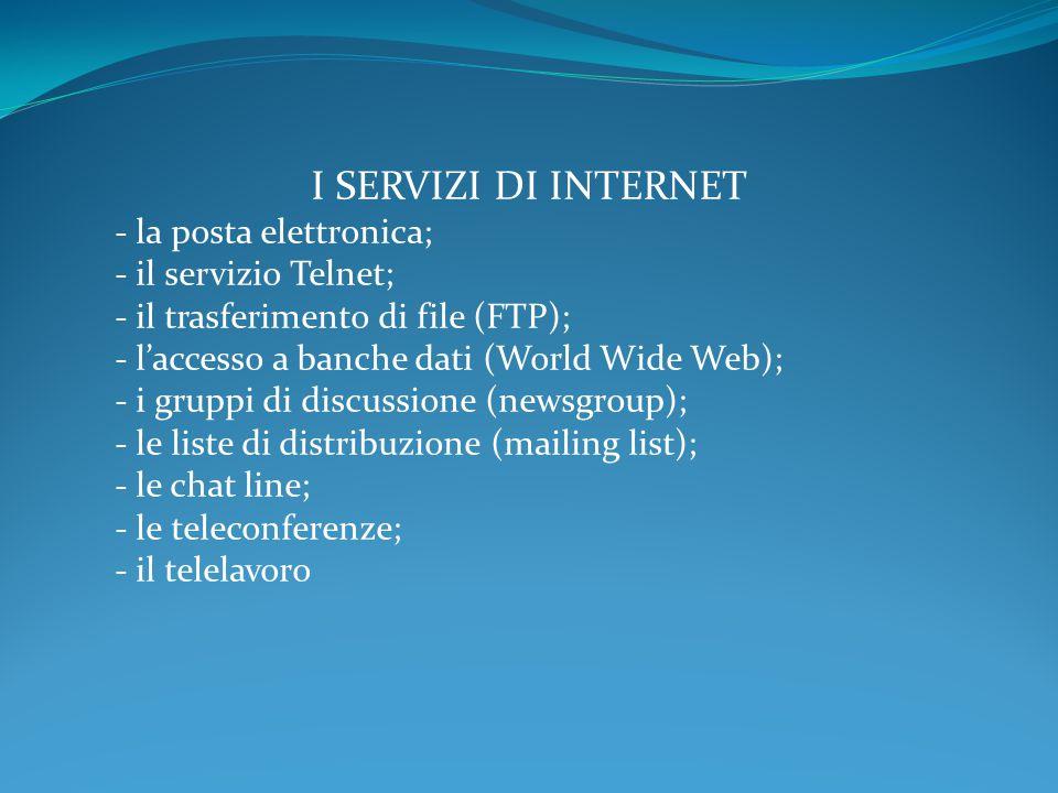 I SERVIZI DI INTERNET - la posta elettronica; - il servizio Telnet;