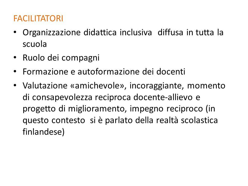 FACILITATORI Organizzazione didattica inclusiva diffusa in tutta la scuola. Ruolo dei compagni. Formazione e autoformazione dei docenti.