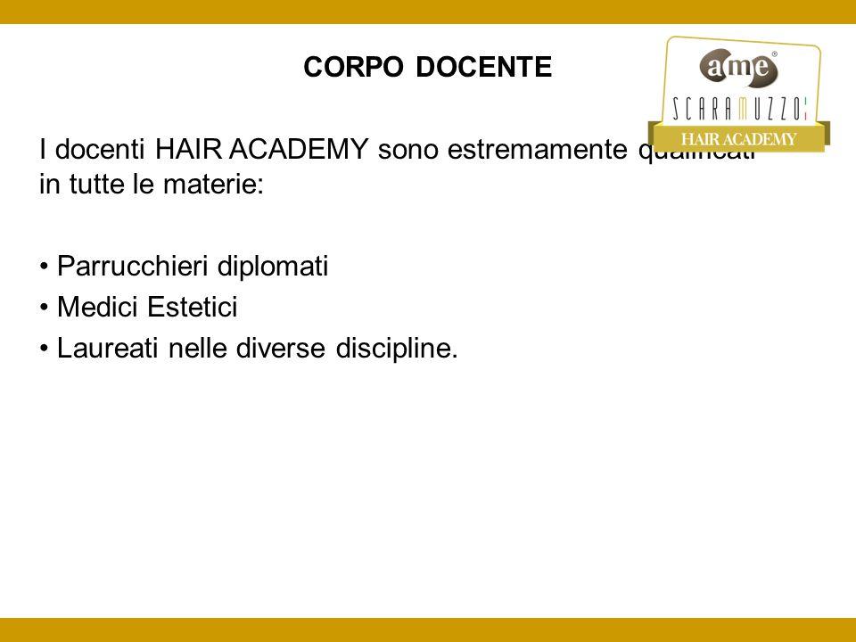 CORPO DOCENTE I docenti HAIR ACADEMY sono estremamente qualificati in tutte le materie: • Parrucchieri diplomati.