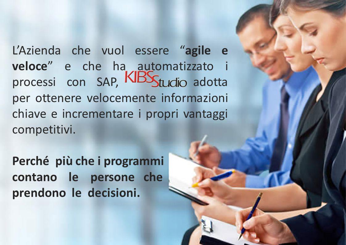 L'Azienda che vuol essere agile e veloce e che ha automatizzato i processi con SAP, adotta per ottenere velocemente informazioni chiave e incrementare i propri vantaggi competitivi.