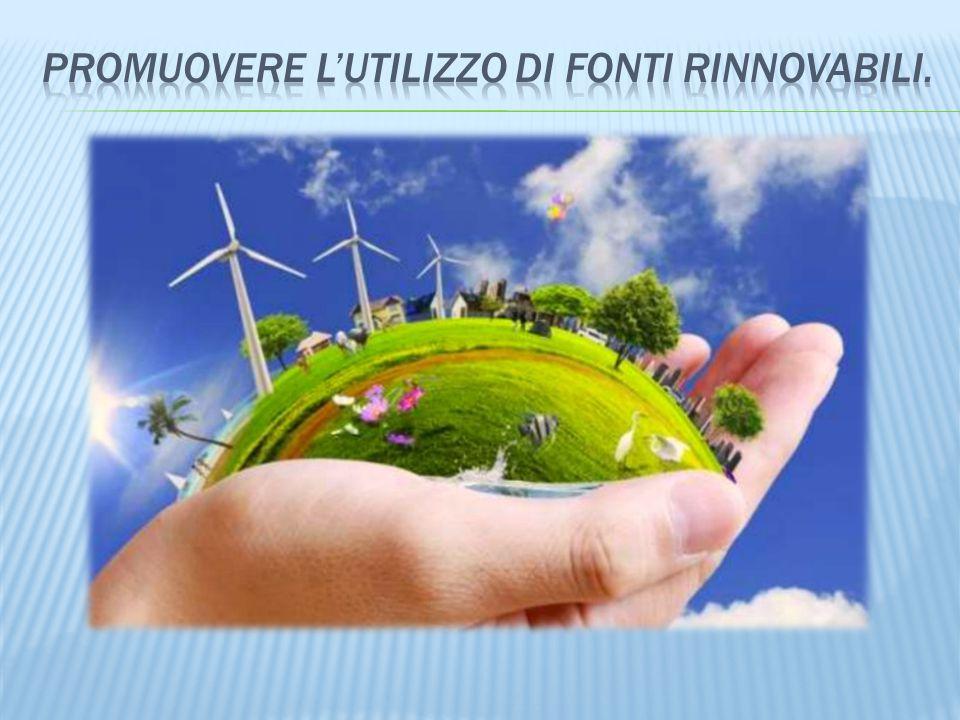 Promuovere l'utilizzo di fonti rinnovabili.