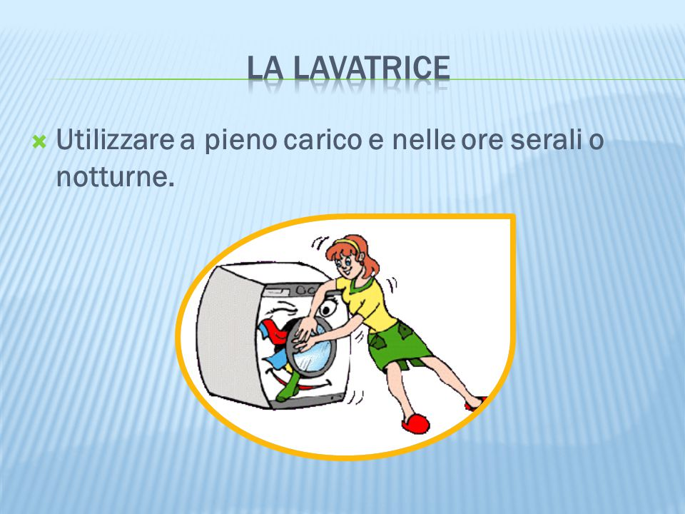 la lavatrice Utilizzare a pieno carico e nelle ore serali o notturne.