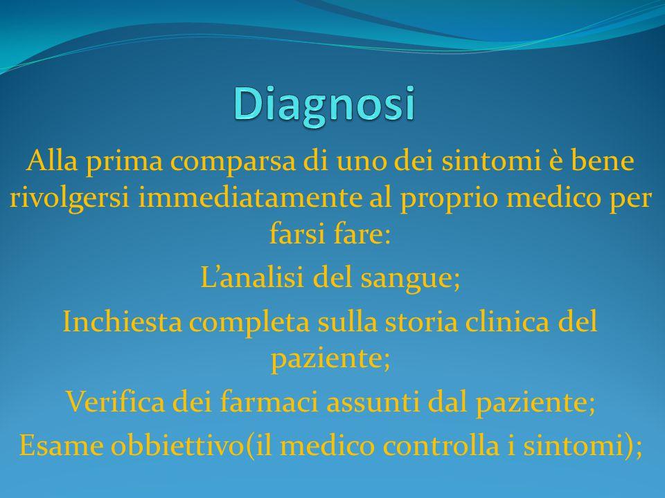Diagnosi Alla prima comparsa di uno dei sintomi è bene rivolgersi immediatamente al proprio medico per farsi fare: