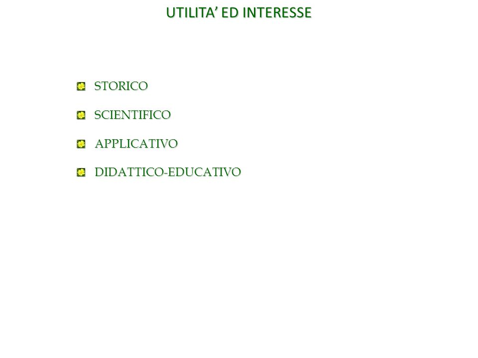 UTILITA' ED INTERESSE STORICO SCIENTIFICO APPLICATIVO