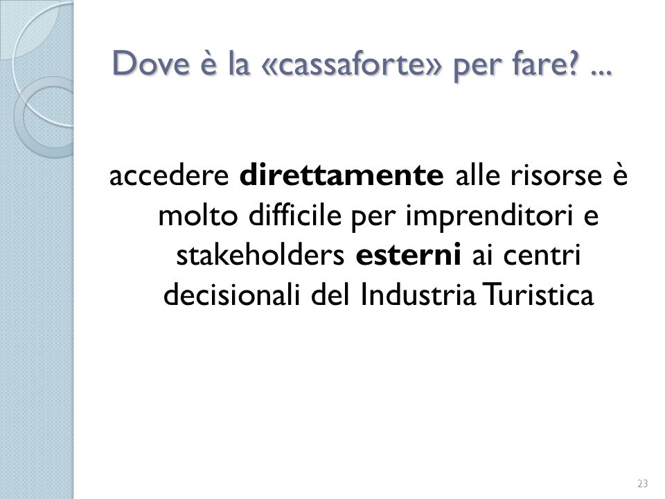 Dove è la «cassaforte» per fare ...
